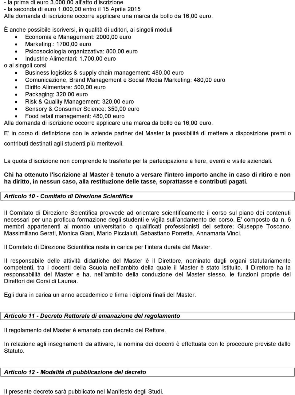 700,00 euro o ai singoli corsi Business logistics & supply chain management: 480,00 euro Comunicazione, Brand Management e Social Media Marketing: 480,00 euro Diritto Alimentare: 500,00 euro