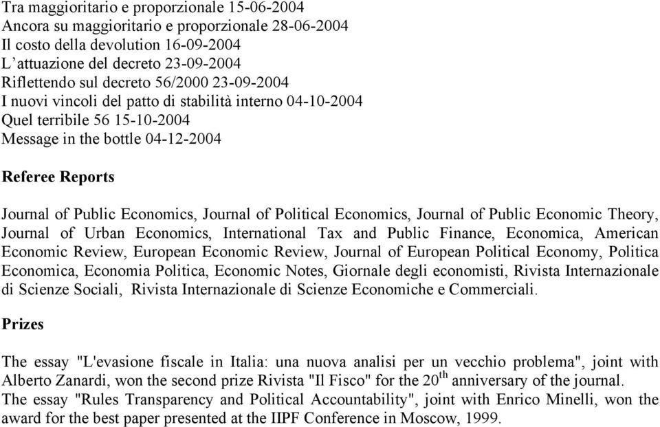 Political Economics, Journal of Public Economic Theory, Journal of Urban Economics, International Tax and Public Finance, Economica, American Economic Review, European Economic Review, Journal of