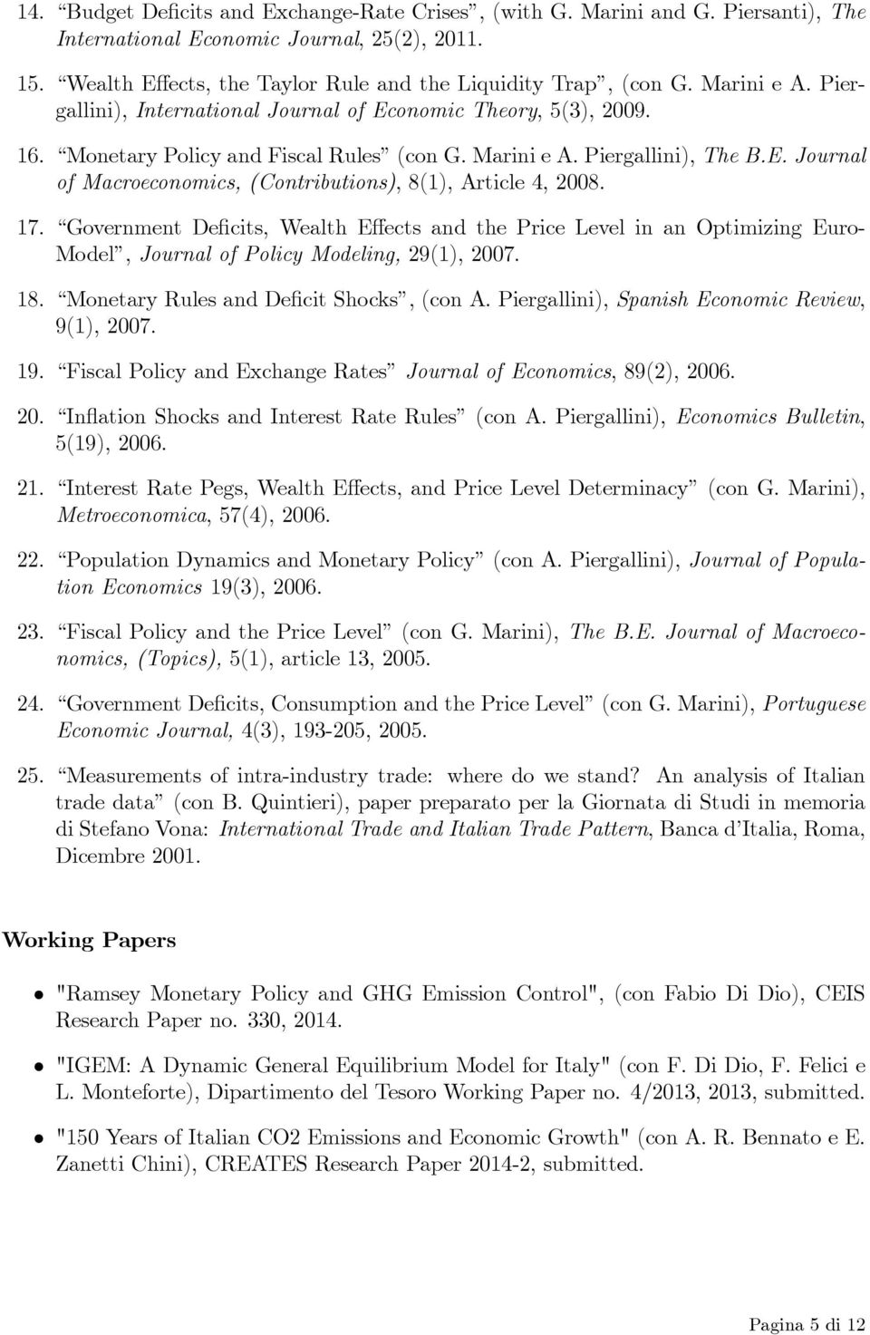 17. Government Deficits, Wealth Effects and the Price Level in an Optimizing Euro- Model, Journal of Policy Modeling, 29(1), 2007. 18. Monetary Rules and Deficit Shocks, (con A.