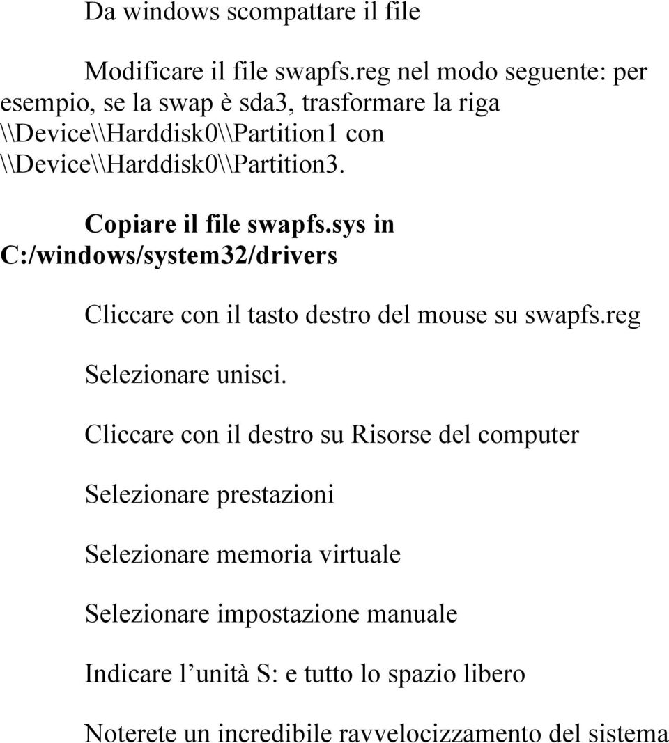 \\Device\\Harddisk0\\Partition3. Copiare il file swapfs.sys in C:/windows/system32/drivers Cliccare con il tasto destro del mouse su swapfs.