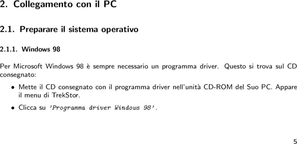 1. Windows 98 Per Microsoft Windows 98 è sempre necessario un programma driver.