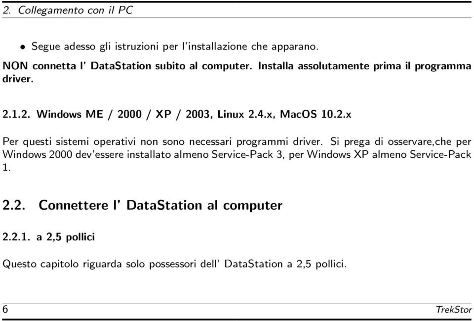 Si prega di osservare,che per Windows 2000 dev essere installato almeno Service-Pack 3, per Windows XP almeno Service-Pack 1. 2.2. Connettere l DataStation al computer 2.