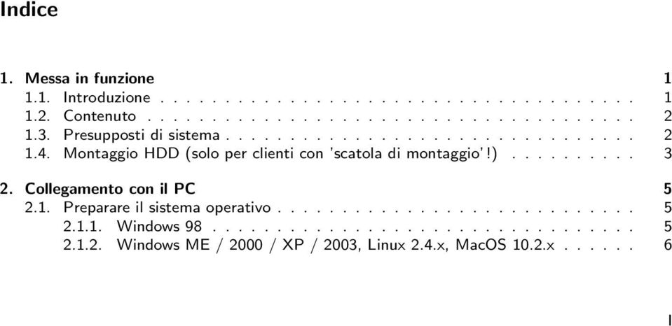 ......... 3 2. Collegamento con il PC 5 2.1. Preparare il sistema operativo............................ 5 2.1.1. Windows 98.