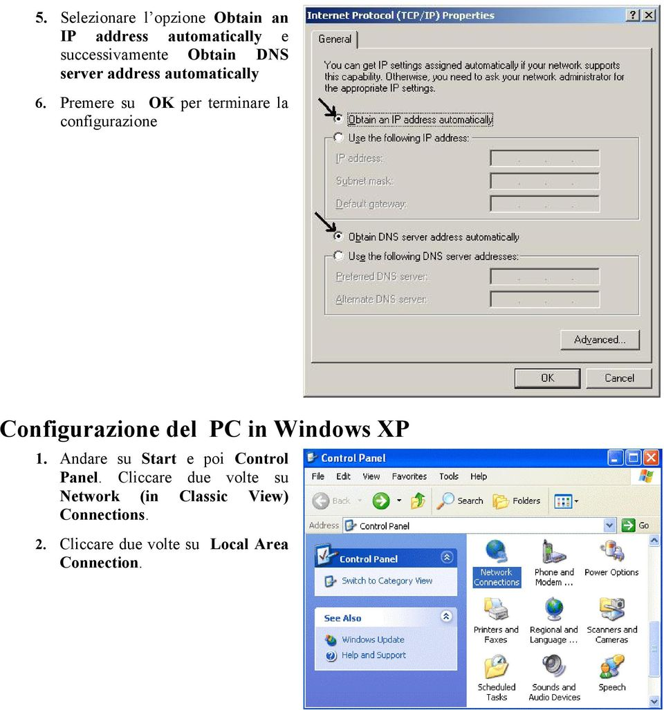 Premere su OK per terminare la configurazione Configurazione del PC in Windows XP 1.