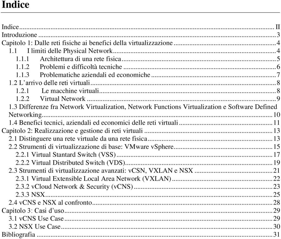 3 Differenze fra Network Virtualization, Network Functions Virtualization e Software Defined Networking... 10 1.4 Benefici tecnici, aziendali ed economici delle reti virtuali.