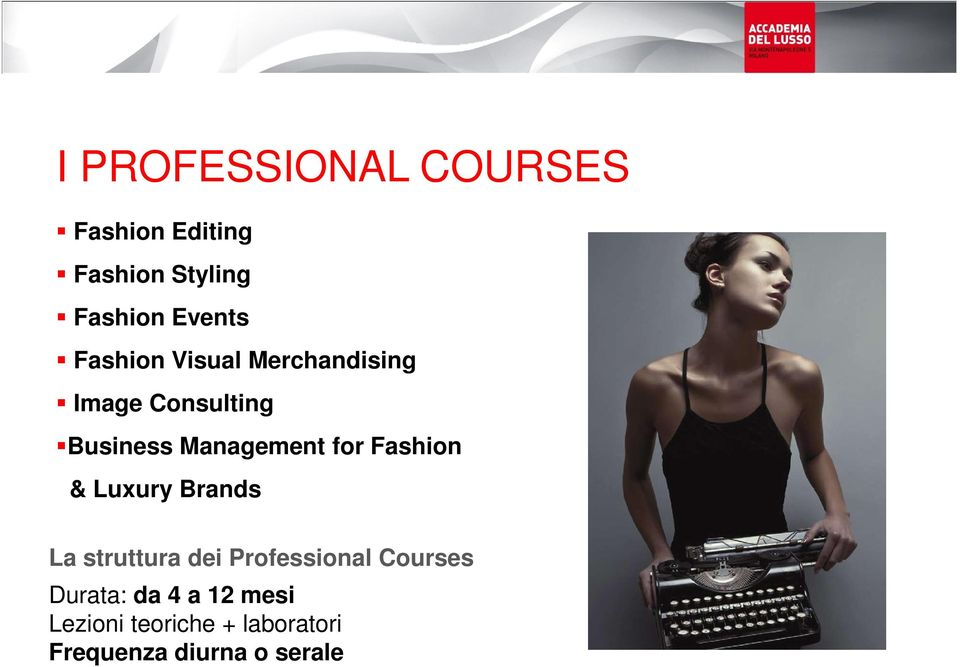 Fashion & Luxury Brands La struttura dei Professional Courses Durata: