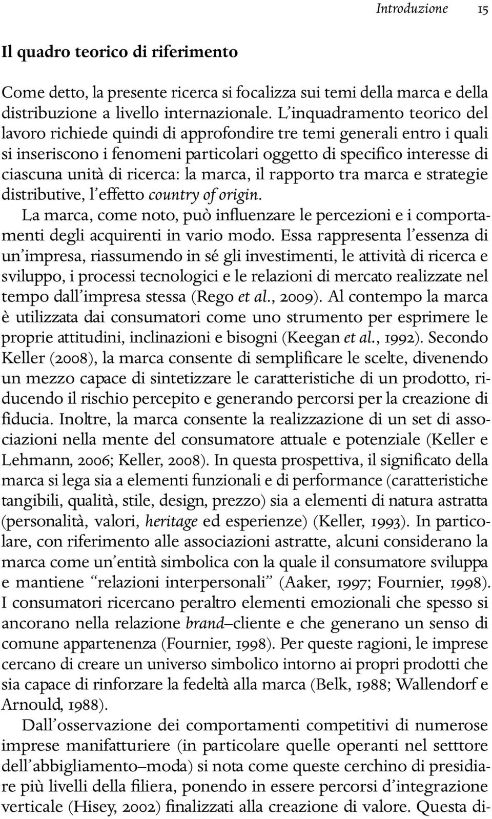 la marca, il rapporto tra marca e strategie distributive, l effetto country of origin. La marca, come noto, può influenzare le percezioni e i comportamenti degli acquirenti in vario modo.