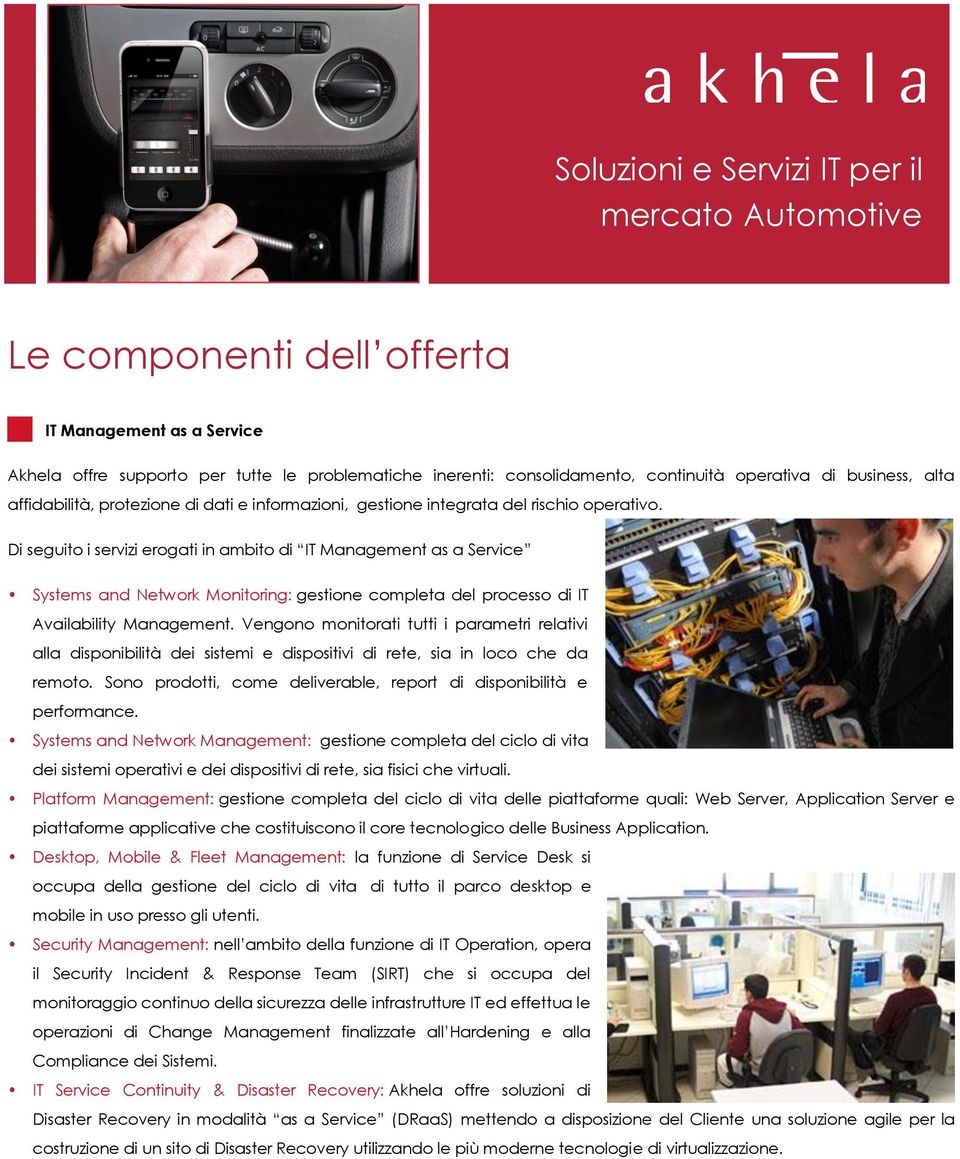 Di seguito i servizi erogati in ambito di IT Management as a Service Systems and Network Monitoring: gestione completa del processo di IT Availability Management.
