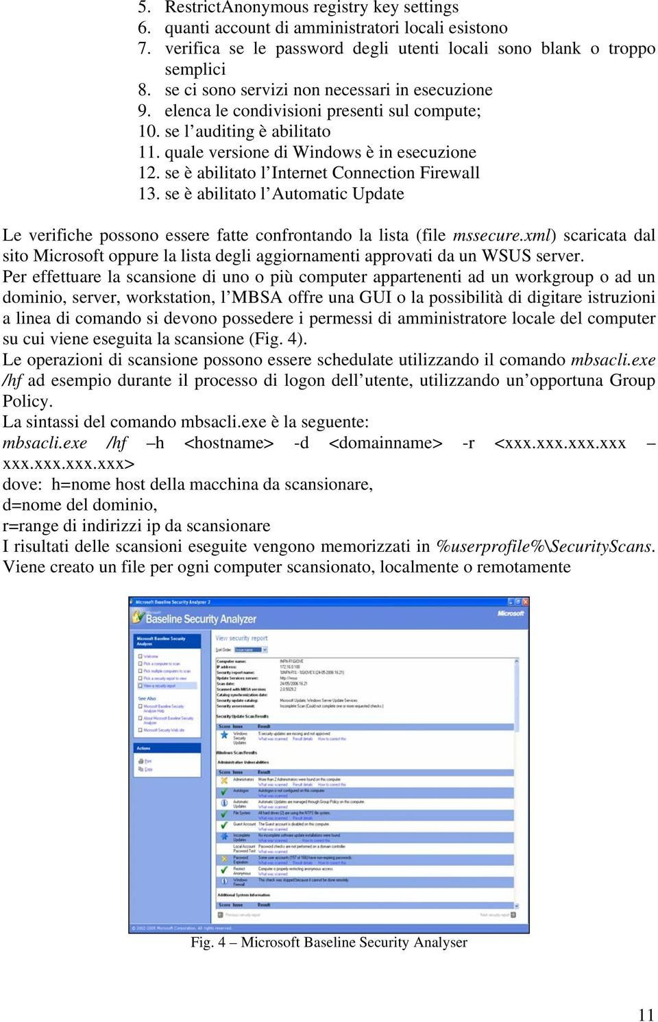 se è abilitato l Internet Connection Firewall 13. se è abilitato l Automatic Update Le verifiche possono essere fatte confrontando la lista (file mssecure.