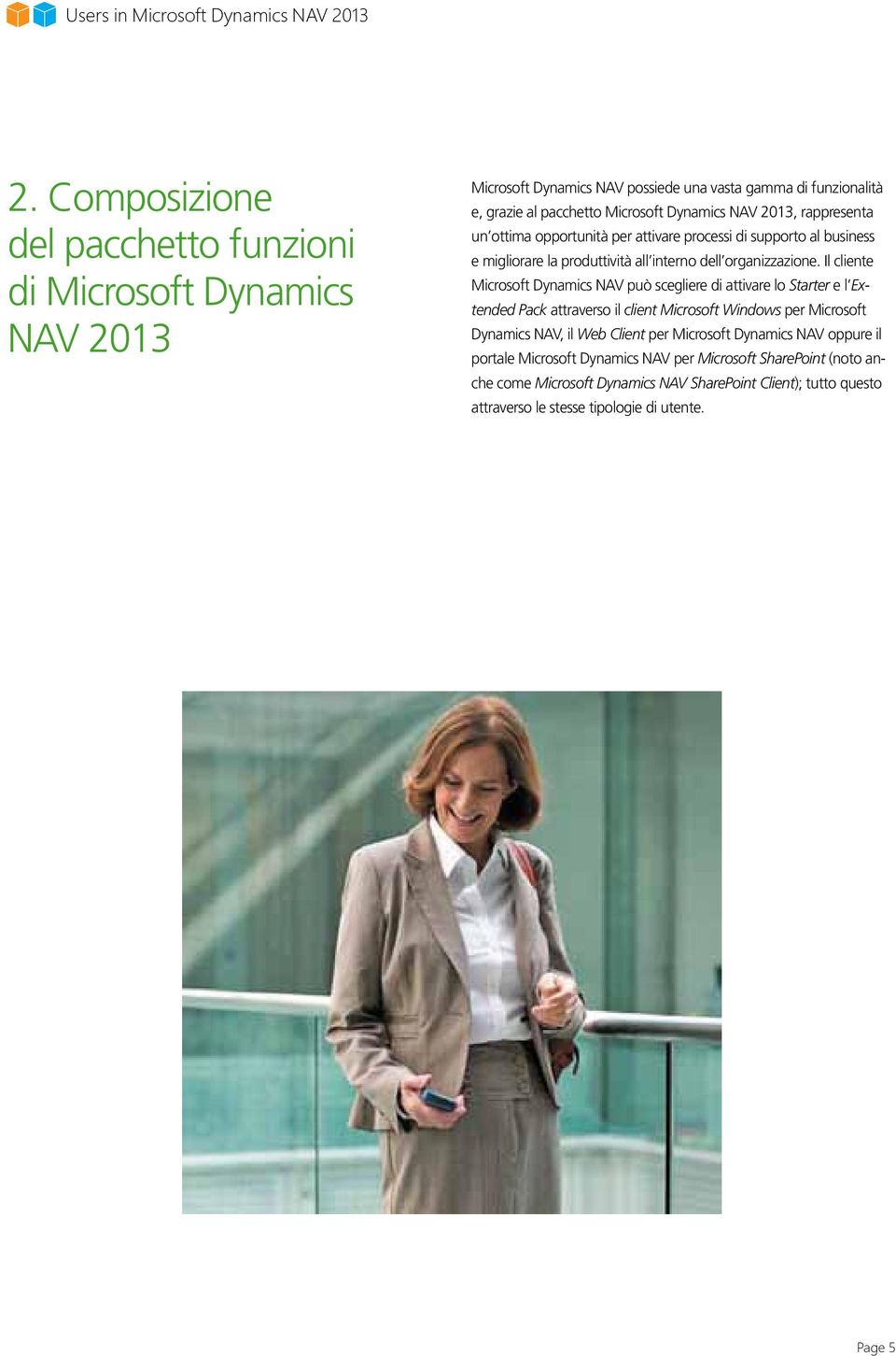 possiede comes una with vasta a wide gamma set of di funzionalità functionalities e, grazie pacchetto that through Microsoft Microsoft Dynamics Dynamics NAV 2013, NAV rappresenta 2013 provide un