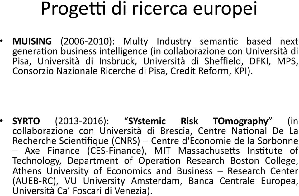 SYRTO (2013-2016): SYstemic Risk TOmography (in collaborazione con Università di Brescia, Centre NaDonal De La Recherche ScienDfique (CNRS) Centre d'economie de la Sorbonne Axe