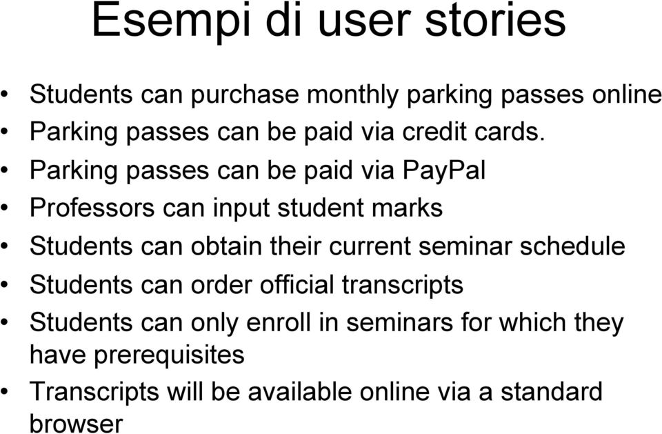 Parking passes can be paid via PayPal Professors can input student marks Students can obtain their