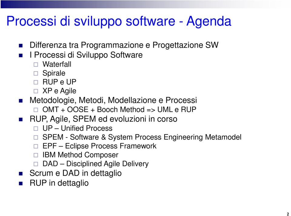 RUP RUP, Agile, SPEM ed evoluzioni in corso UP Unified Process SPEM - Software & System Process Engineering Metamodel