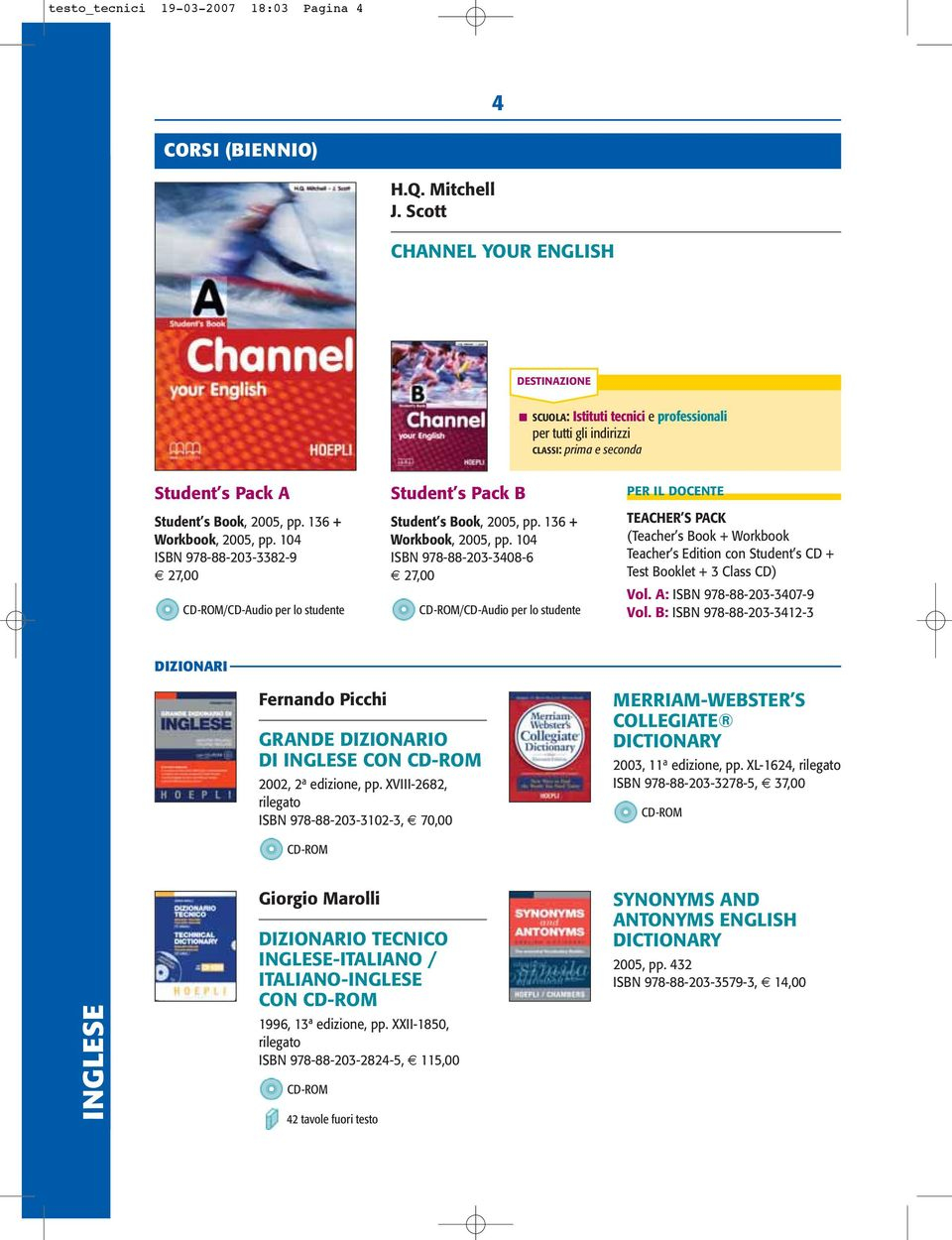 104 ISBN 978-88-203-3382-9 27,00 CD-ROM/CD-Audio per lo studente Student s Pack B Student s Book, 2005, pp. 136 + Workbook, 2005, pp.