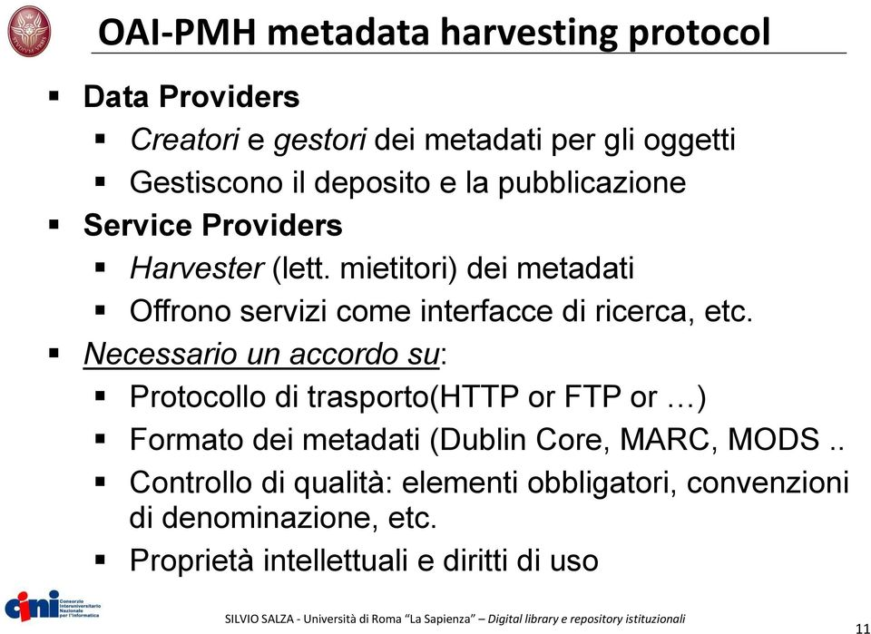 Necessario un accordo su: Protocollo di trasporto(http or FTP or ) Formato dei metadati (Dublin Core, MARC, MODS.