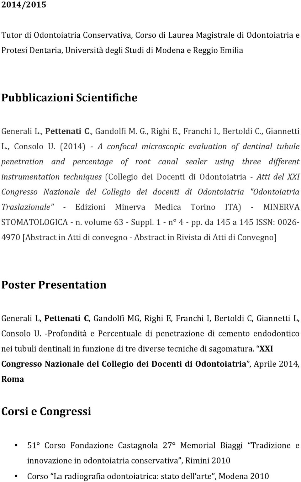 (2014) - A confocal microscopic evaluation of dentinal tubule penetration and percentage of root canal sealer using three different instrumentation techniques (Collegio dei Docenti di Odontoiatria -