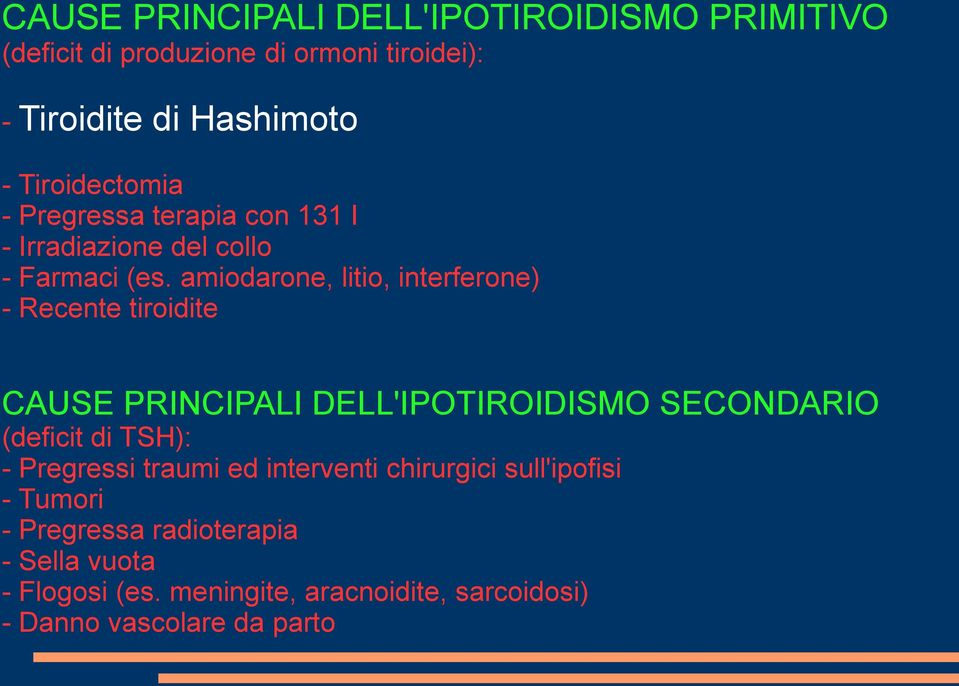 amiodarone, litio, interferone) - Recente tiroidite CAUSE PRINCIPALI DELL'IPOTIROIDISMO SECONDARIO (deficit di TSH): -