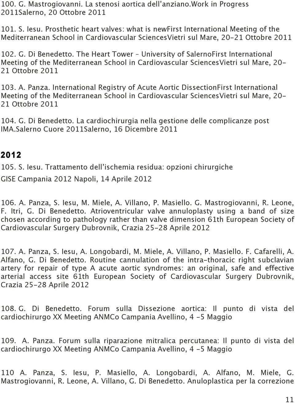 The Heart Tower University of Salerno First International Meeting of the Mediterranean School in Cardiovascular Sciences Vietri sul Mare, 20-21 Ottobre 2011 103. A. Panza.