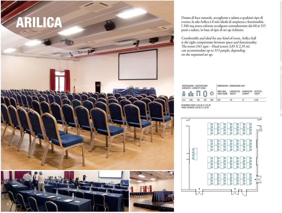 Comfortable and ideal for any kind of event, Arilica hall is the right compromise between space and functionality.