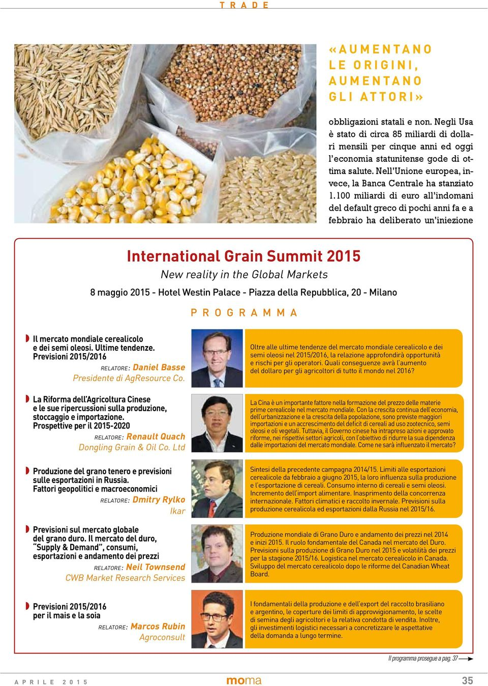 100 miliardi di euro all indomani del default greco di pochi anni fa e a febbraio ha deliberato un iniezione International Grain Summit 2015 New reality in the Global Markets 8 maggio 2015 - Hotel