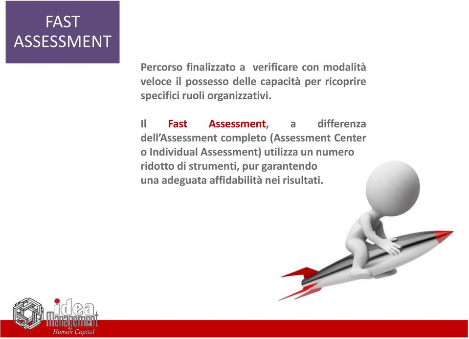 Il Fast Assessment, a differenza dell Assessment completo (Assessment Center o