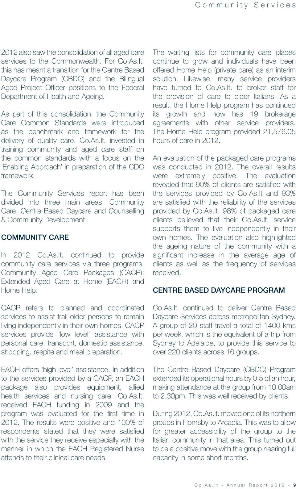 As part of this consolidation, the Community Care Common Standards were introduced as the benchmark and framework for the delivery of quality care. Co.As.It.