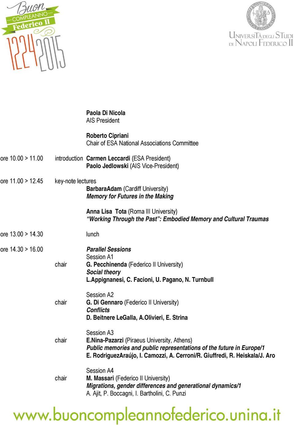 University) Working Through the Past : Embodied Memory and Cultural Traumas ore 13.00 > 14.30 ore 14.30 > 16.00 lunch Parallel Sessions Session A1 G.
