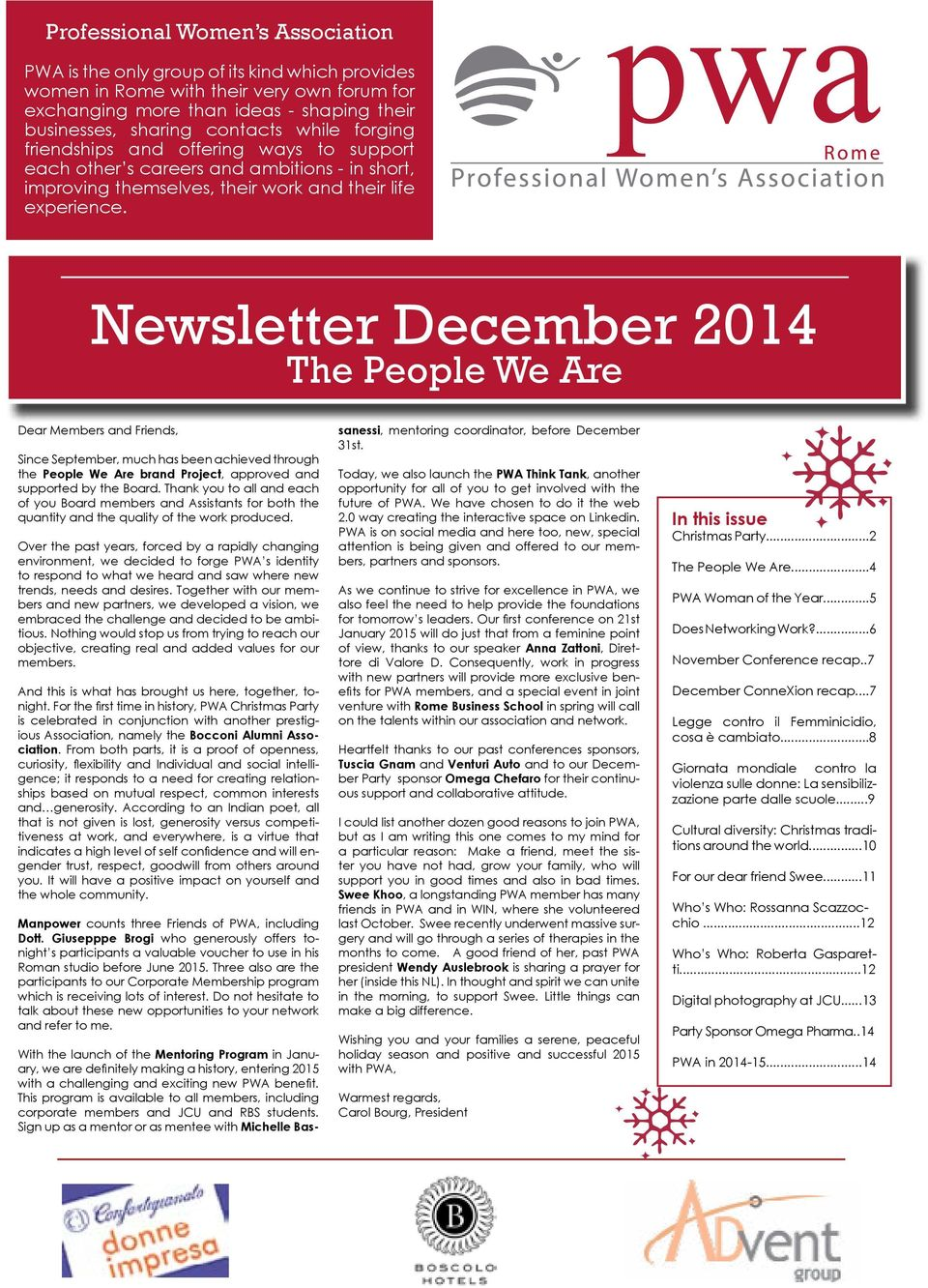 Newsletter December 2014 The People We Are Dear Members and Friends, Since September, much has been achieved through the People We Are brand Project, approved and supported by the Board.