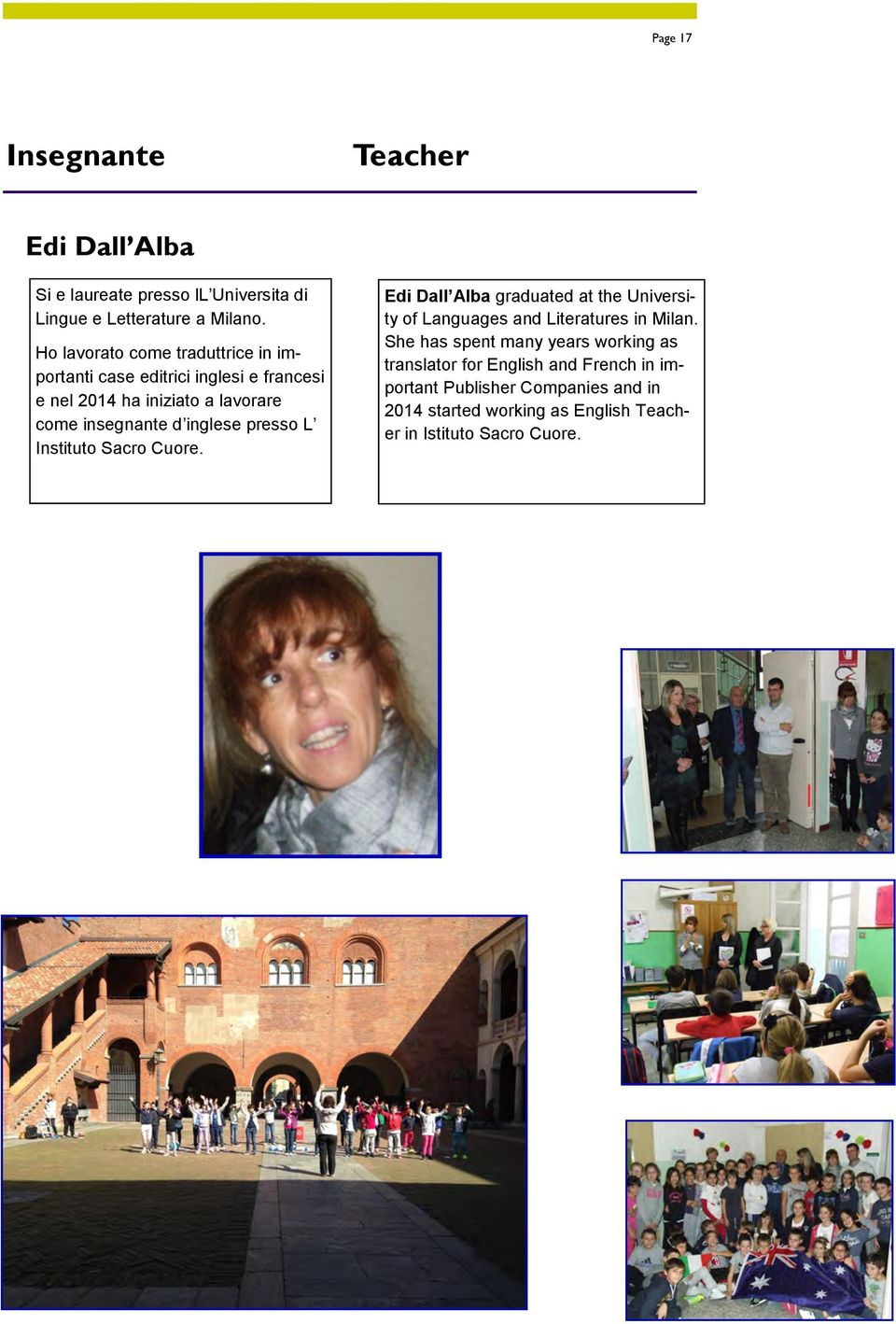 inglese presso L Instituto Sacro Cuore. Edi Dall Alba graduated at the University of Languages and Literatures in Milan.