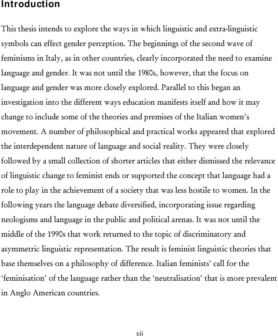 It was not until the 1980s, however, that the focus on language and gender was more closely explored.