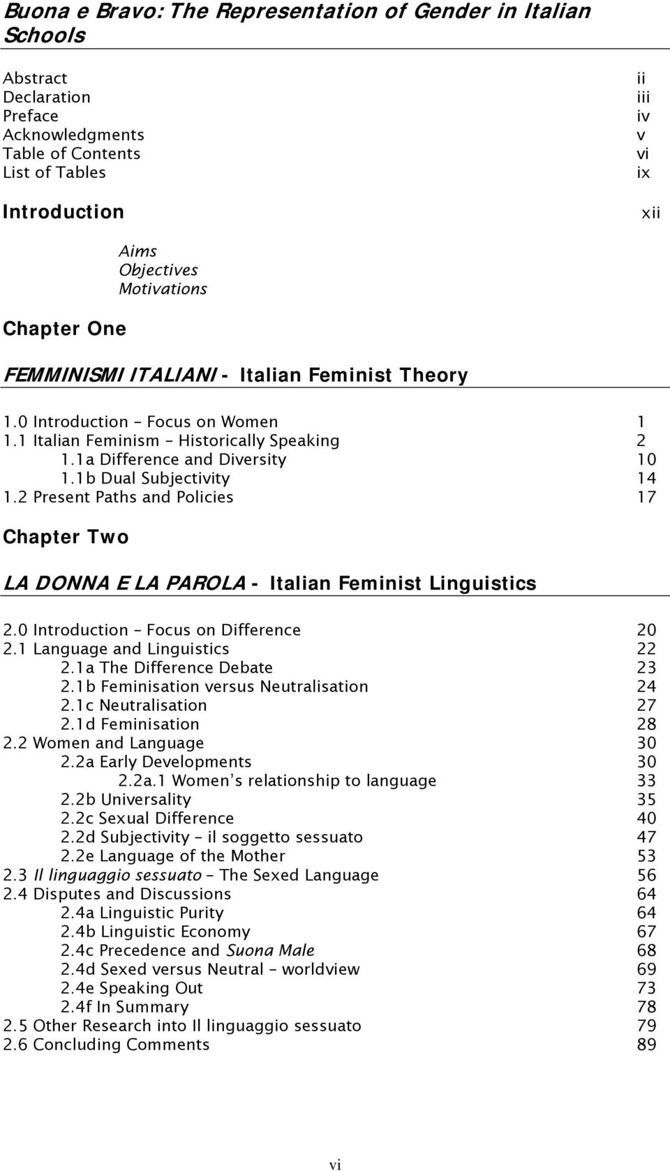 1b Dual Subjectivity 14 1.2 Present Paths and Policies 17 Chapter Two LA DONNA E LA PAROLA - Italian Feminist Linguistics 2.0 Introduction Focus on Difference 20 2.1 Language and Linguistics 22 2.