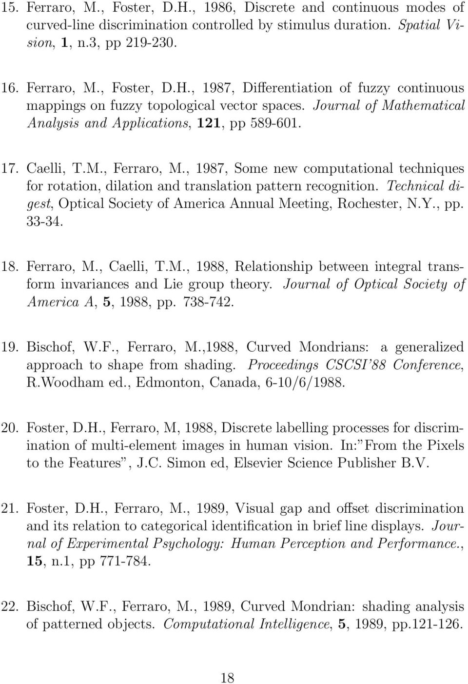 Technical digest, Optical Society of America Annual Meeting, Rochester, N.Y., pp. 33-34. 18. Ferraro, M., Caelli, T.M., 1988, Relationship between integral transform invariances and Lie group theory.