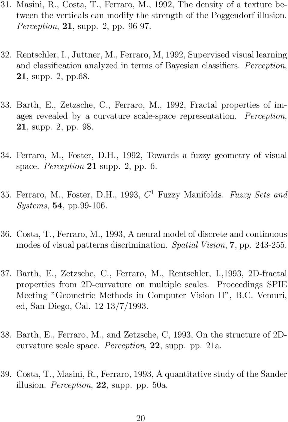 Perception, 21, supp. 2, pp. 98. 34. Ferraro, M., Foster, D.H., 1992, Towards a fuzzy geometry of visual space. Perception 21 supp. 2, pp. 6. 35. Ferraro, M., Foster, D.H., 1993, C 1 Fuzzy Manifolds.