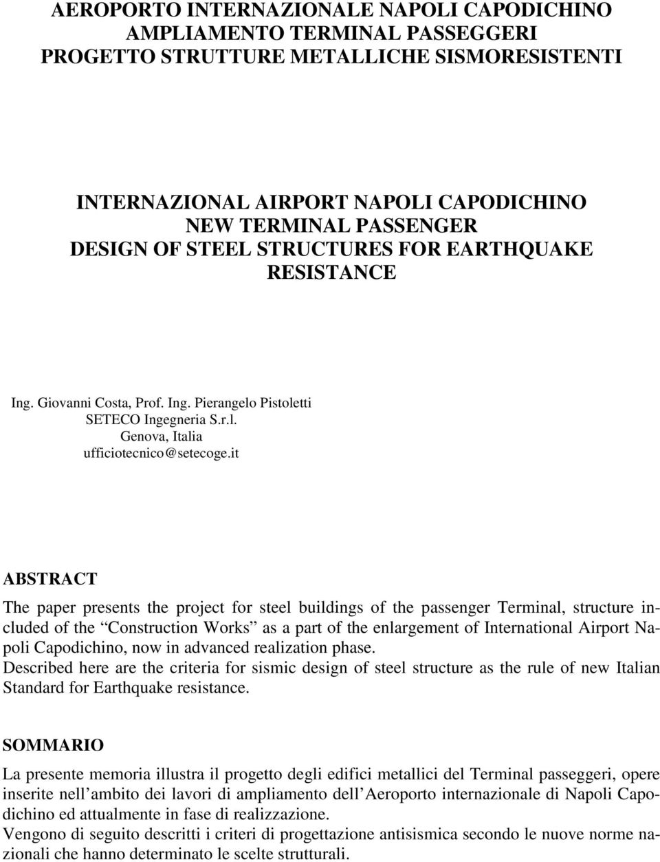 it ABSTRACT The paper presents the project for steel buildings of the passenger Terminal, structure included of the Construction Works as a part of the enlargement of International Airport Napoli