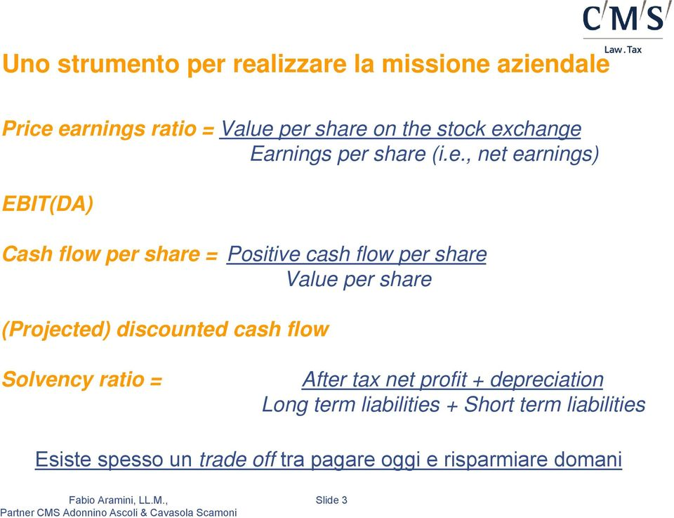 share Value per share (Projected) discounted cash flow Solvency ratio = After tax net profit + depreciation