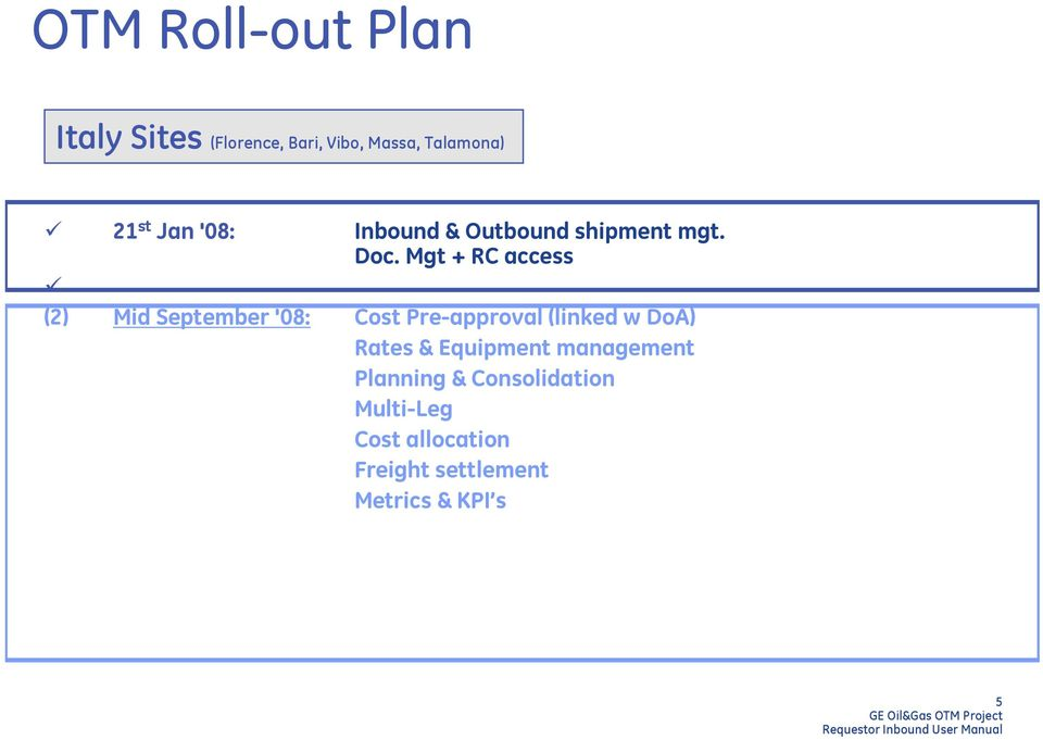 Mgt + RC access (2) Mid September '08: Cost Pre-approval (linked w DoA) Rates
