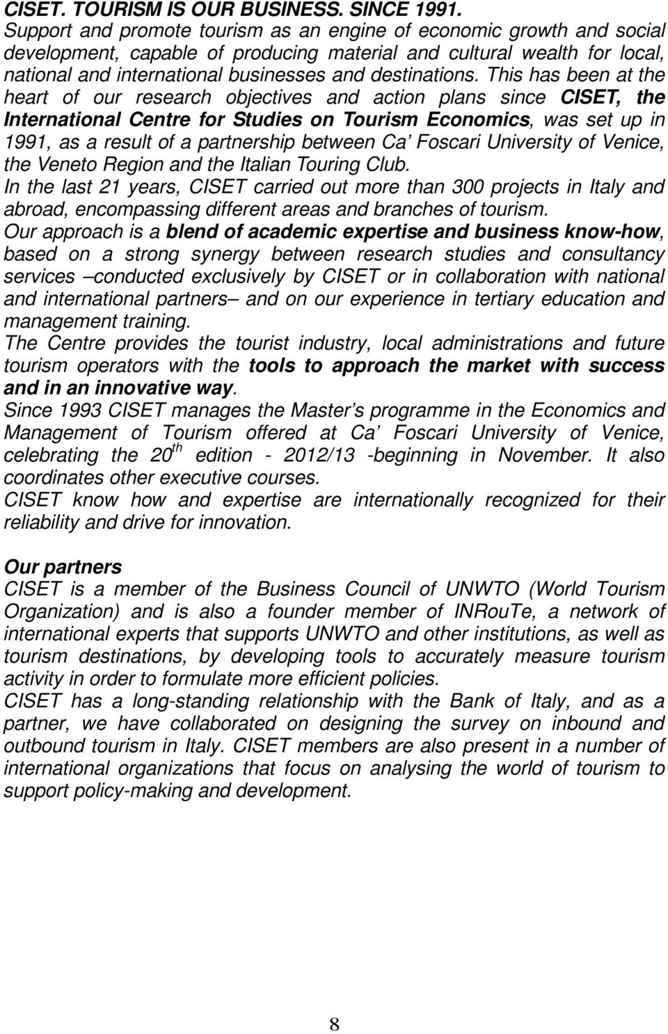 This has been at the heart of our research objectives and action plans since CISET, the International Centre for Studies on Tourism Economics, was set up in 1991, as a result of a partnership between