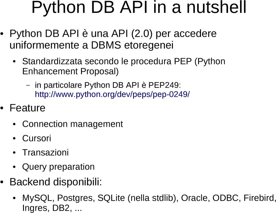 Enhancement Proposal) in particolare Python DB API è PEP249: http://www.python.