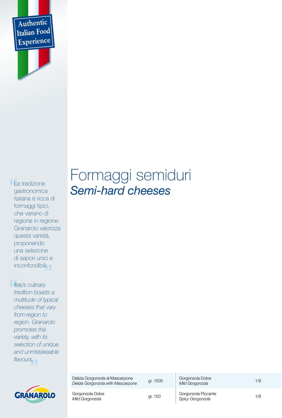 Formaggi semiduri Semi-hard cheeses Italy s culinary tradition boasts a multitude of typical cheeses that vary from region to region.