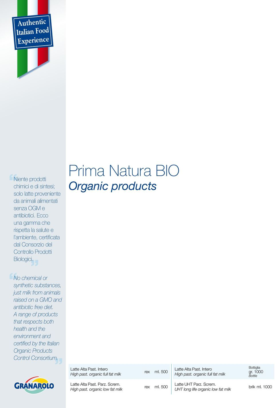 Prima Natura BIO Organic products No chemical or synthetic substances, just milk from animals raised on a GMO and antibiotic free diet.