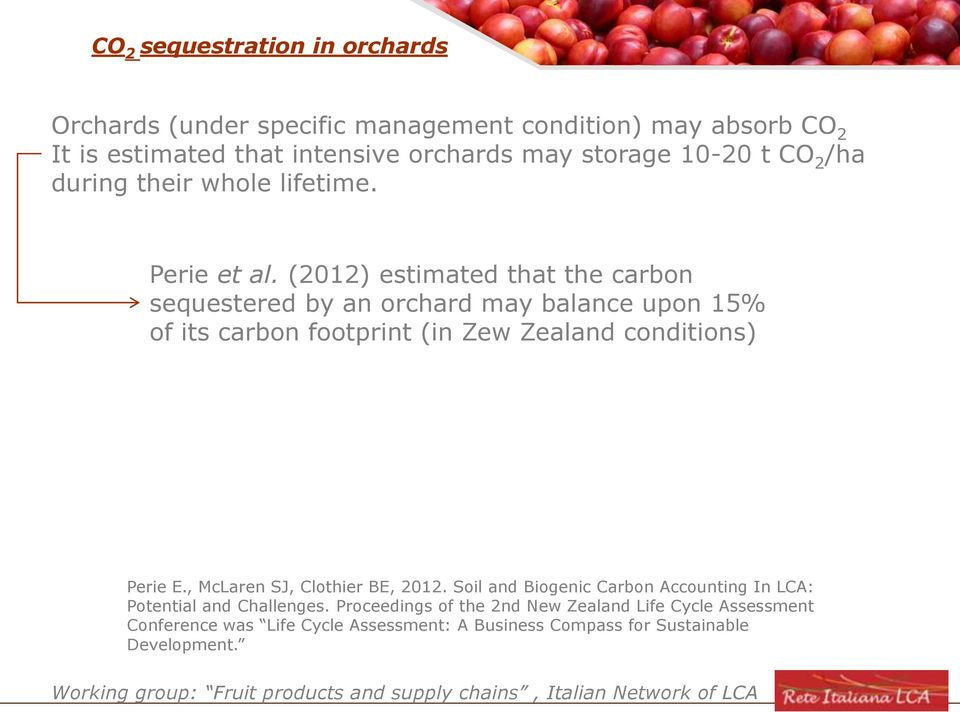 (2012) estimated that the carbon sequestered by an orchard may balance upon 15% of its carbon footprint (in Zew Zealand conditions) Perie E.