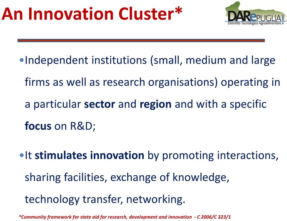 stimulates innovation by promoting interactions, sharing facilities, exchange of knowledge, technology