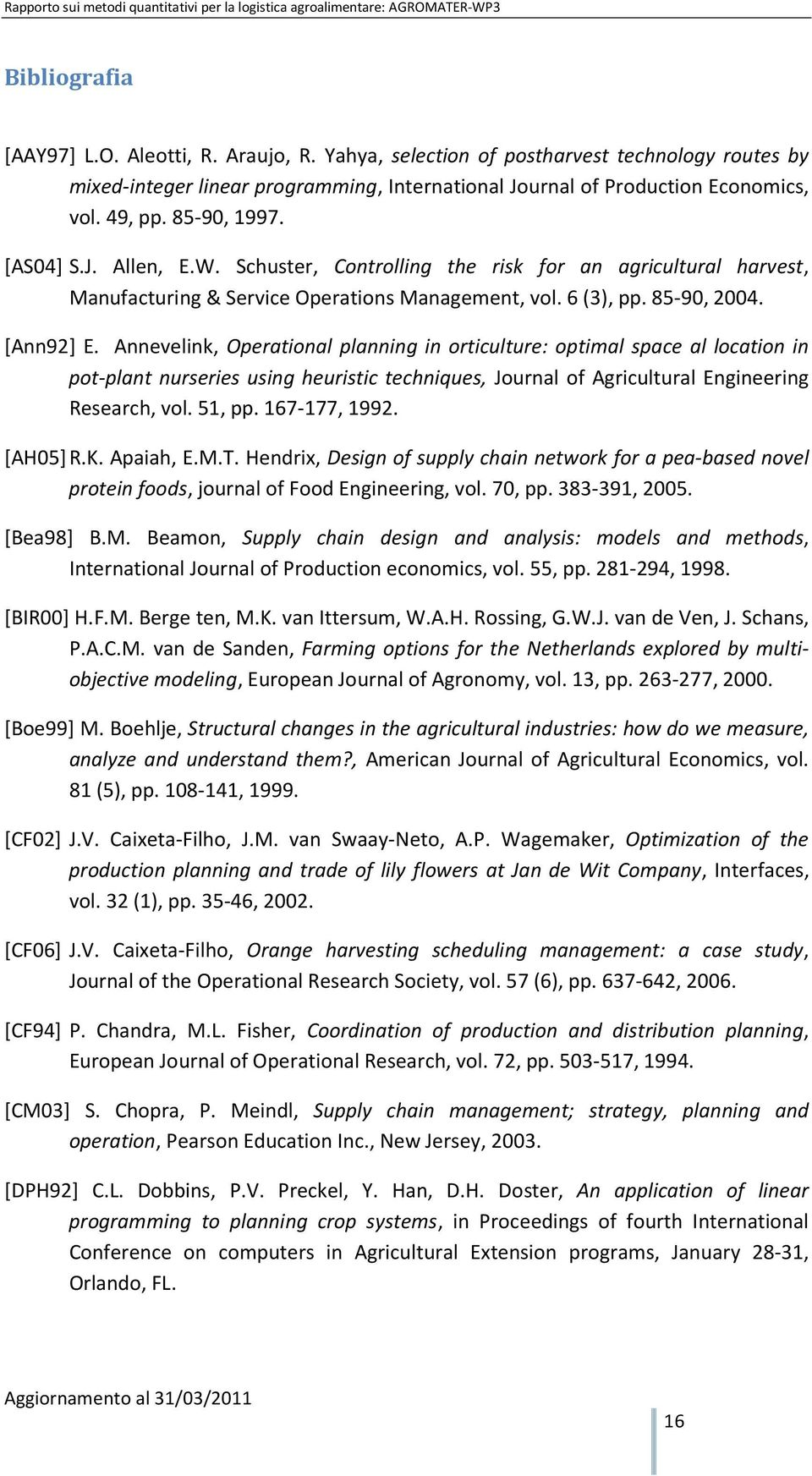 Annevelink, Operational planning in orticulture: optimal space al location in pot-plant nurseries using heuristic techniques, Journal of Agricultural Engineering Research, vol. 51, pp. 167-177, 1992.