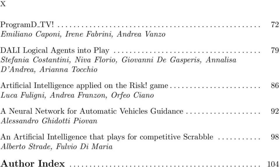 game....................... 86 Luca Fuligni, Andrea Franzon, Orfeo Ciano A Neural Network for Automatic Vehicles Guidance.