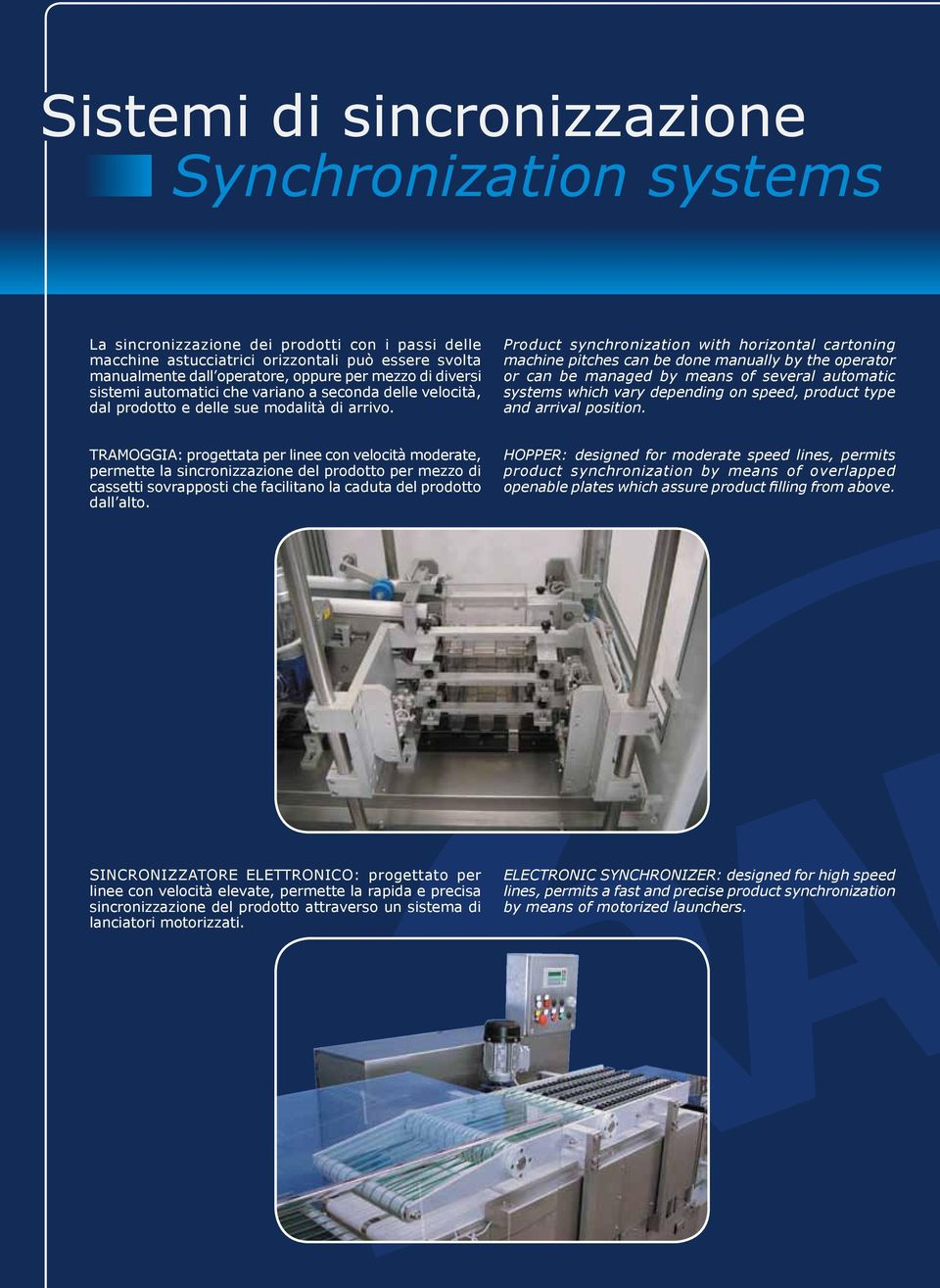 Product synchronization with horizontal cartoning machine pitches can be done manually by the operator or can be managed by means of several automatic systems which vary depending on speed, product