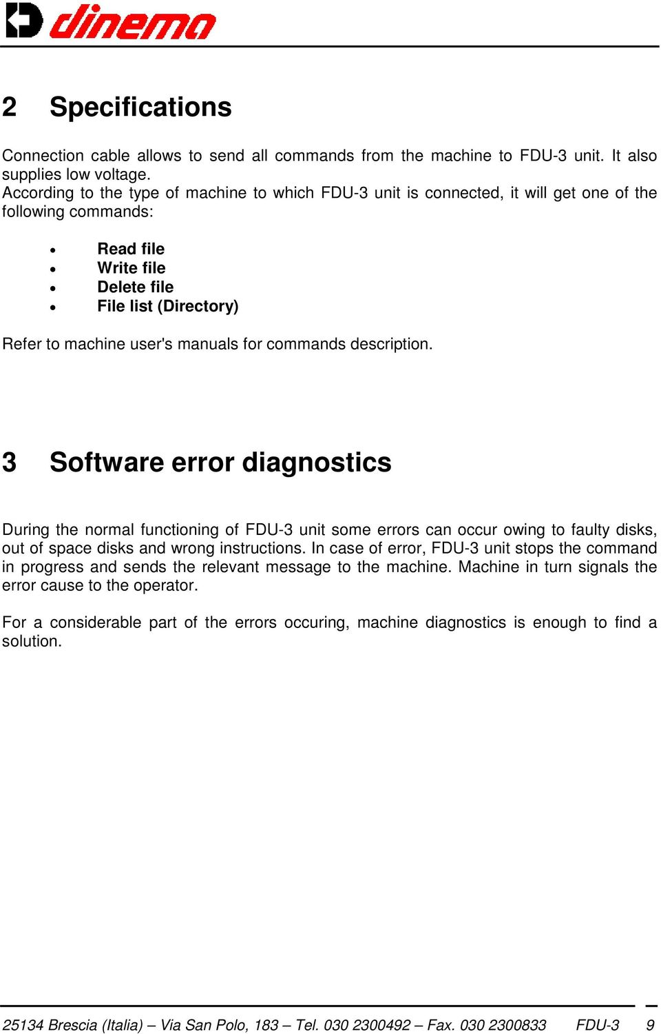 for commands description. 3 Software error diagnostics During the normal functioning of FDU-3 unit some errors can occur owing to faulty disks, out of space disks and wrong instructions.