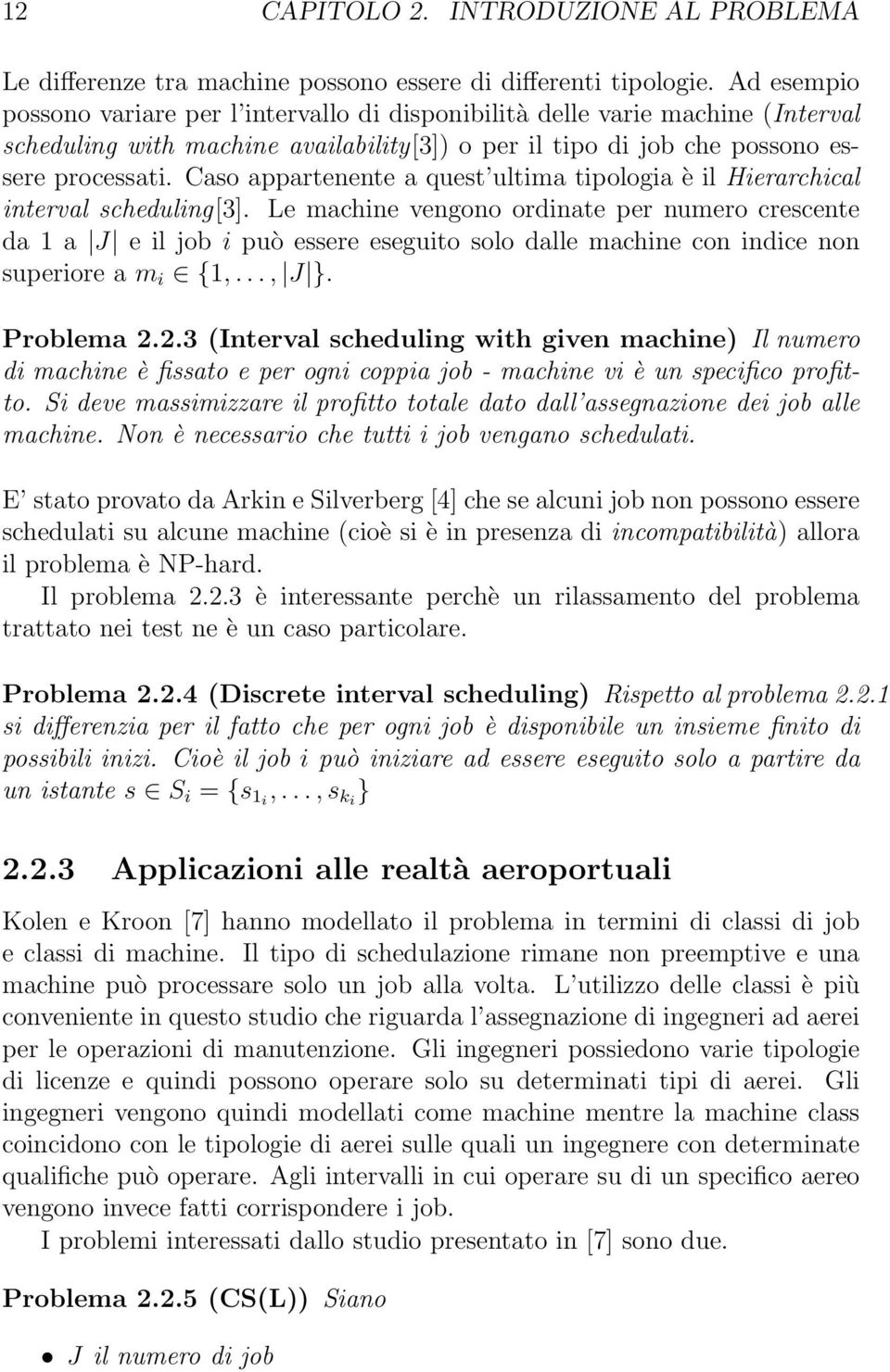 Caso appartenente a quest ultima tipologia è il Hierarchical interval scheduling[3].
