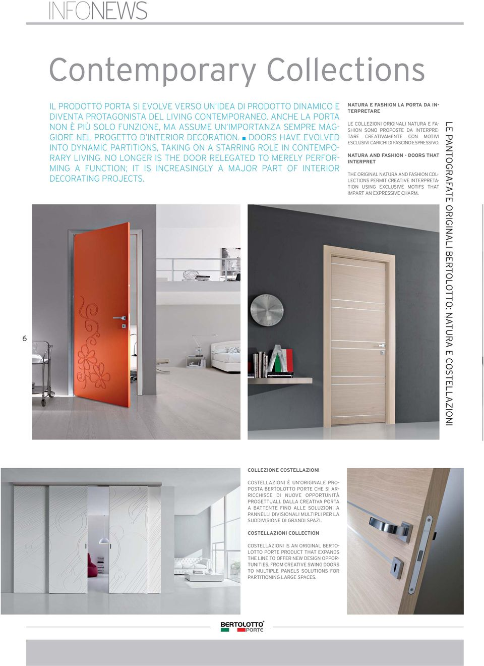 n DOORS HAVE EVOLVED INTO DYNAMIC PARTITIONS, TAKING ON A STARRING ROLE IN CONTEMPO- RARY LIVING.