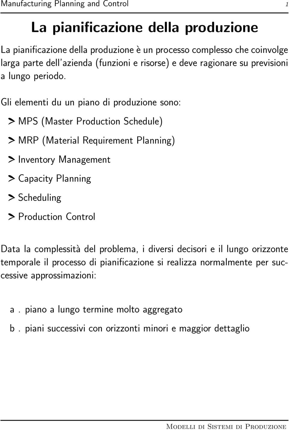 Gli elementi du un piano di produzione sono: MPS (Master Production Schedule) MRP (Material Requirement Planning) Inventory Management Capacity Planning Scheduling