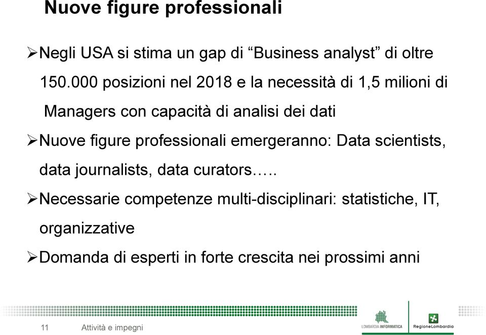 Nuove figure professionali emergeranno: Data scientists, data journalists, data curators.